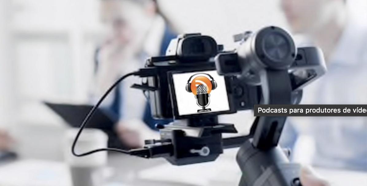 Podcasts para produtores de vídeos